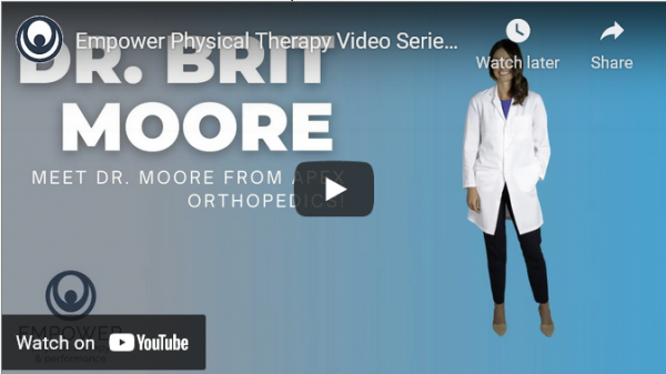 Empower Physical Therapy Video Series: Meet Dr. Brit Moore from Apex Orthopedics!